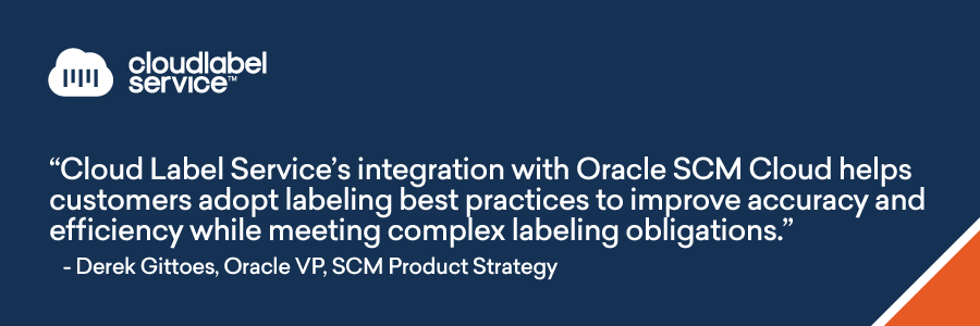 Oracle SCM Cloud Customers Can Use Cloud Label Service to Facilitate Collaboration and Efficiency Across the Entire Supply Chain